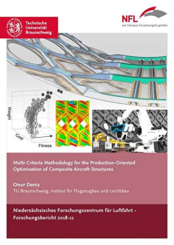 Multi-Criteria Methodology for the Production-Oriented Optimisation of Composite Aircraft Structures (NFL-Forschungsberichte)