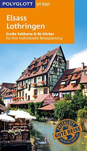 POLYGLOTT on tour Reiseführer Elsass/Lothringen: Mit großer Faltkarte und 80 Stickern