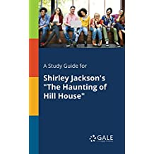 """A Study Guide for Shirley Jackson's """"The Haunting of Hill House"""""""