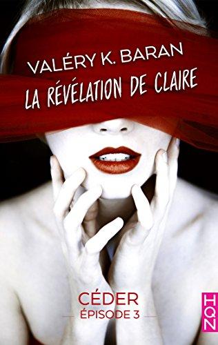 La révélation de Claire EP3 (2018) – Valéry K. Baran