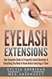Eyelash Extensions: Your Complete Guide to Frequently Asked Questions & Everything You Need to Know Before Investing in Them