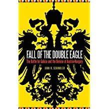Fall of the Double Eagle: The Battle for Galicia and the Demise of Austria-Hungary (English Edition)