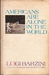 Americans are alone in the world by Luigi Giorgio Barzini (1972-01-01)