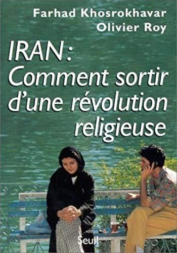 Iran : Comment sortir d'une révolution religieuse par Farhad Khosrokhavar, Olivier Roy