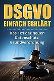 DSGVO einfach erklärt: Das 1x1 der neuen Datenschutz Grundverordnung