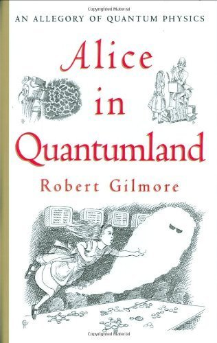 Alice in Quantumland: An Allegory of Quantum Physics by Gilmore, Robert, Gilmore, Gilmore, R. S. (1999) Hardcover