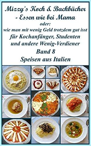 Mizzy's Koch & Backbücher - Essen wie bei Mama: oder: wie man mit wenig Geld trotzdem gut isst (Wie Man Spaghetti)