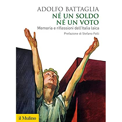 Né Un Soldo, Né Un Voto: Memoria E Riflessioni Dell'italia Laica (Biblioteca Storica)