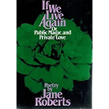 If we live again, or, Public magic and private love: Poetry