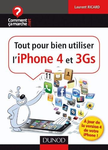 Tout pour bien utiliser l'iPhone 4 et 3Gs: A jour de la version 4.0 de votre iPhone par Laurent Ricard