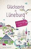 Glücksorte in Lüneburg und der Lüneburger Heide: Fahr hin und werd glücklich