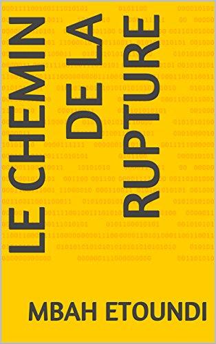 LE CHEMIN DE LA RUPTURE par MBAH ETOUNDI