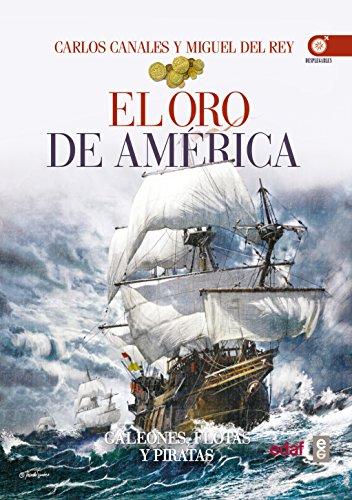Descargar Libro EL ORO DE AMÉRICA. GALEONES, FLOTAS Y PIRATAS (Crónicas de la Historia) de Carlos Canales
