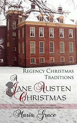 A Jane Austen Christmas: Regency Christmas Traditions: Volume 1 (A Jane Austen Regency Life)