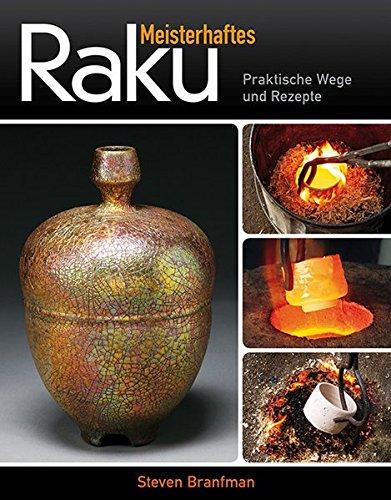 Meisterhaftes Raku: Praktische Wege und Rezepte