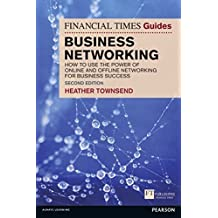 The Financial Times Guide to Business Networking: How to use the power of online and offline networking for business success (2nd Edition) (Financial Times Guides) by Heather Townsend (2014-08-29)
