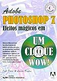 Adobe Photoshop 7 - Efeitos Magicos Em Um Clique (Em Portuguese do Brasil)