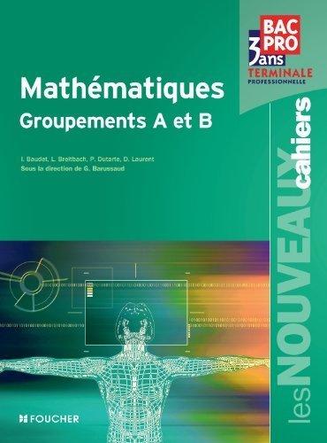 Les Nouveaux Cahiers Mathématiques Groupements A et B Tle Bac Pro de Denise Laurent (11 mai 2011) Broché