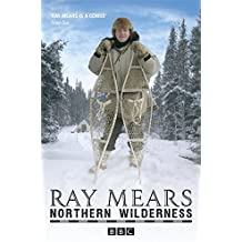 Northern Wilderness: Bushcraft of the Far North by Ray Mears (2010-09-15)