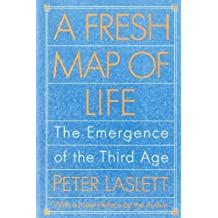 A Fresh Map of Life: The Emergence of the Third Age by Peter Laslett (1991-04-01)