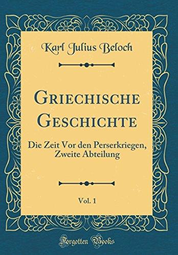 Griechische Geschichte, Vol. 1: Die Zeit Vor den Perserkriegen, Zweite Abteilung (Classic Reprint)
