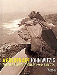 [(A Golden Age : Surfing's Revolutionary 1960s and '70s)] [By (author) John Witzig] published on (April, 2013)