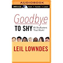 Goodbye to Shy: 85 Shybusters That Work! by Leil Lowndes (2015-11-03)