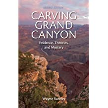 Carving Grand Canyon: Evidence, Theories, and Mystery (Second Edition) (English Edition)