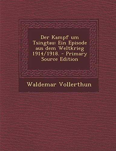 Der Kampf Um Tsingtau: Ein Episode Aus Dem Weltkrieg 1914/1918. - Primary Source Edition