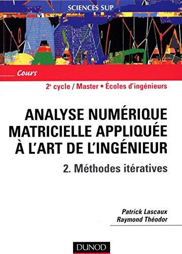 Analyse numérique matricielle appliquée à l'art de l'ingénieur : Tome 2, Méthodes itératives par Patrick Lascaux