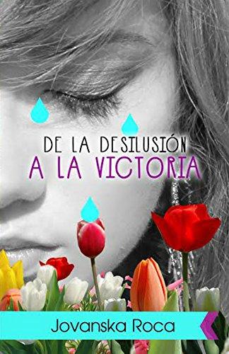 De la Desilusión a la Victoria por Jovanska Roca