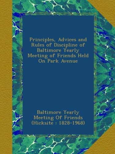 principles-advices-and-rules-of-discipline-of-baltimore-yearly-meeting-of-friends-held-on-park-avenu