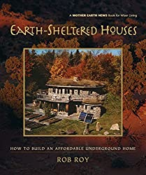 Earth-Sheltered Houses: How to Build an Affordable Underground Home (Mother Earth News Wiser Living Series Book 4)