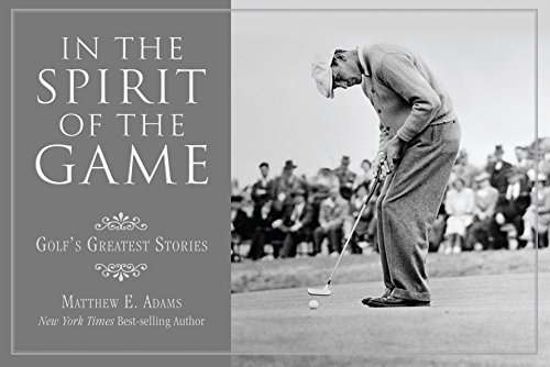 In the Spirit of the Game: Golf's Greatest Stories por Matthew E. Adams