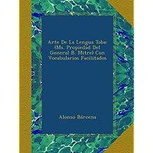 Arte De La Lengua Toba: (Ms. Propiedad Del General B. Mitre) Con Vocabularios Facilitados