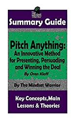 SUMMARY: Pitch Anything: An Innovative Method for Presenting, Persuading and Winning the Deal: By Oren Klaff   The MW Summary Guide (Sales Presentations, Negotiation, Influence & Persuasion)