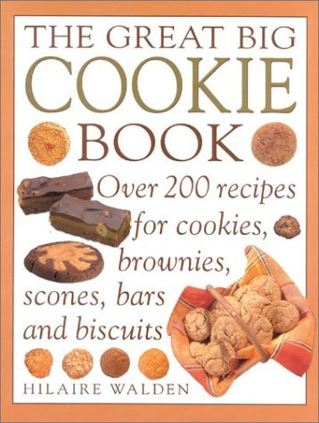 The Great Big Cookie Book: Over 200 Recipes for Cookies, Brownies, Scones, Bars and Biscuits (Cakes & Biscuits) by Hilaire Walden (3-Jan-2000) Paperback