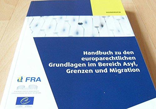 Handbuch zu den europarechtlichen Grundlagen im Bereich Asyl, Grenzen und Migration -