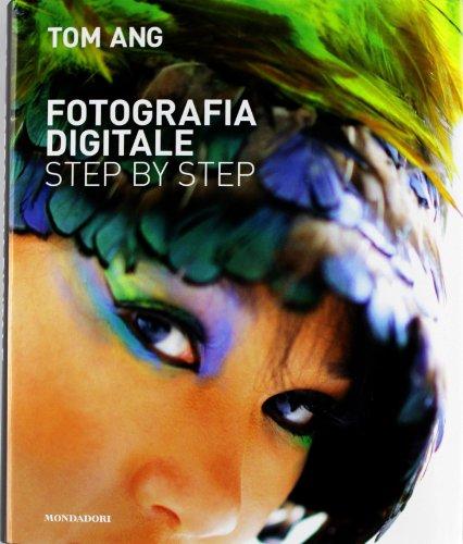 Fotografia digitale step by step. Ediz. illustrata