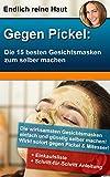 Gegen Pickel: Die 15 besten Gesichtsmasken zum selber machen bei Mitessern und Akne: Die wirksamste Gesichtsmaske einfach und günstig selbst machen!