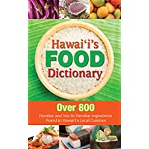 Hawaii's Food Dictionary: Over 800 Familiar and Not So Familiar Ingredients Found in Hawaii's Local Cuisines