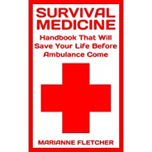 Survival Medicine: Handbook That Will Save Your Life Before Ambulance Come : (Prepper's Guide, Survival Guide, Alternative Medicine, Emergency) (English Edition)