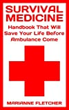#8: Survival Medicine: Handbook That Will Save Your Life Before Ambulance Come : (Prepper's Guide, Survival Guide, Alternative Medicine, Emergency)