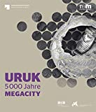 Uruk: 5000 Jahre Megacity
