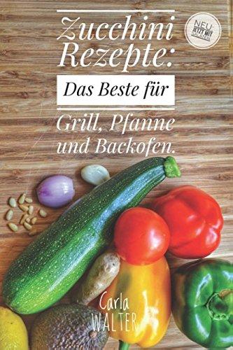 Zucchini Rezepte: Das Beste für Grill, Pfanne und Backofen. -