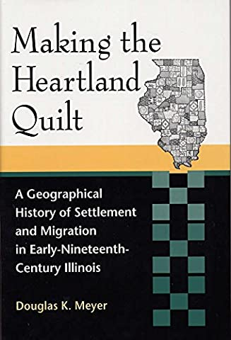 Making the Heartland Quilt: A Geographical History of Settlement and Migration in Early-Nineteenth-Century (Early American Quilts)