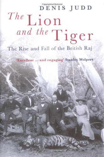 The Lion and the Tiger: The Rise and Fall of the British Raj 1600-1947 by Judd, Denis (February 26, 2004) Hardcover