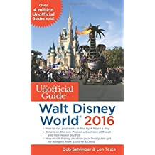 The Unofficial Guide to Walt Disney World 2016 by Bob Sehlinger (2015-08-18)