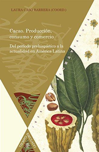 Cacao: Producción, consumo y comercio : del período prehispánico a la actualidad en América Latina (Tiempo emulado. Historia de América y España nº 48) por Laura Caso Barrera