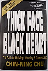 Thick Face Black Heart: Thriving, Winning and Succeeding in Life's Every Endeavor : A Timeless Wisdom-Vital to the 90's